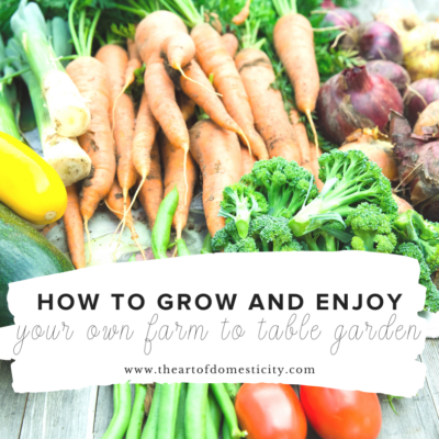 How to Grow and Enjoy Your Own Farm to Table Garden