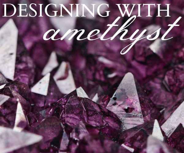 Designing With Amethyst