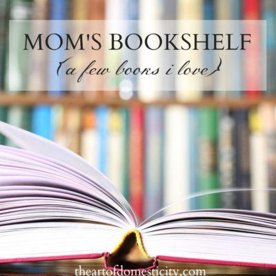 Mom's Bookshelf {a few books I love!}