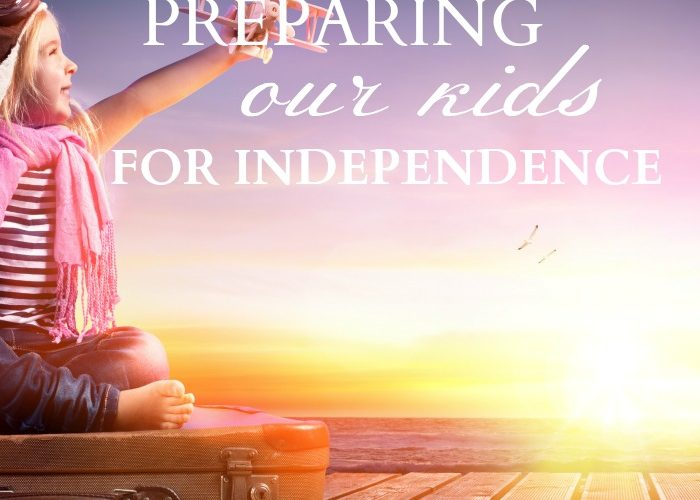 Preparing Our Kids for Independence