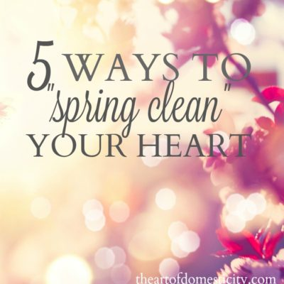 "5 Ways to ""Spring Clean"" Your Heart"
