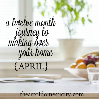 A Twelve Month Journey to Making Over Your Home {april}