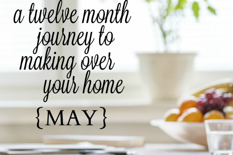 A Twelve Month Journey to Making Over Your Home {May}
