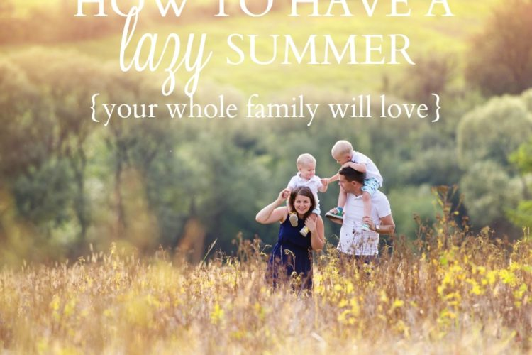 How to Have a Lazy Summer {your whole family will love}