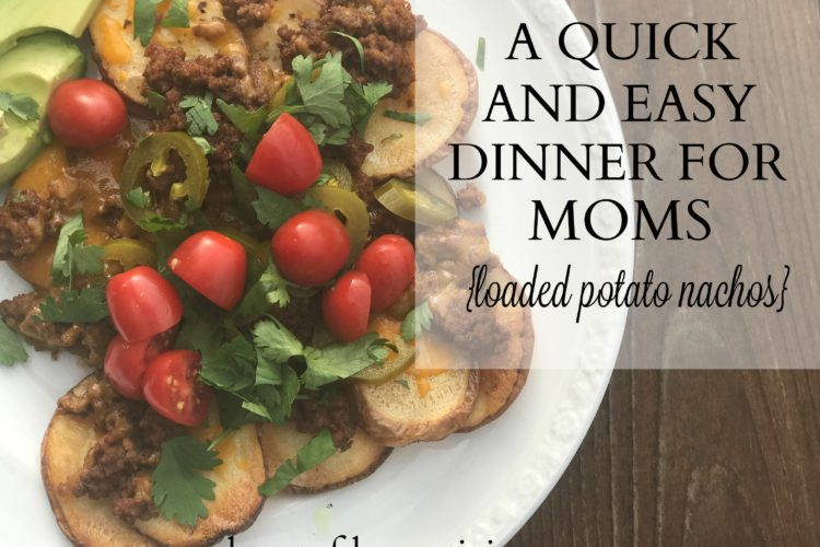 A Quick and Easy Dinner for Moms {loaded potato nachos}