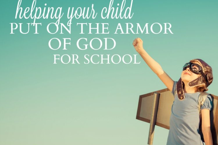 """Helping Your Child """"Put on the Armor of God"""" for School"""