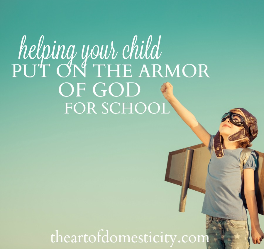 A new school year is underway and our children are faced with all sorts of new circumstances and challenges. Prepare them for their day by helping them put on the armor of God!