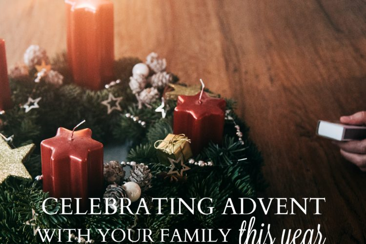 Celebrating Advent with Your Family This Year