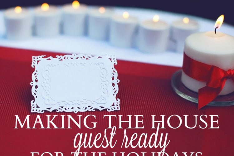 Making the House Guest Ready for the Holidays