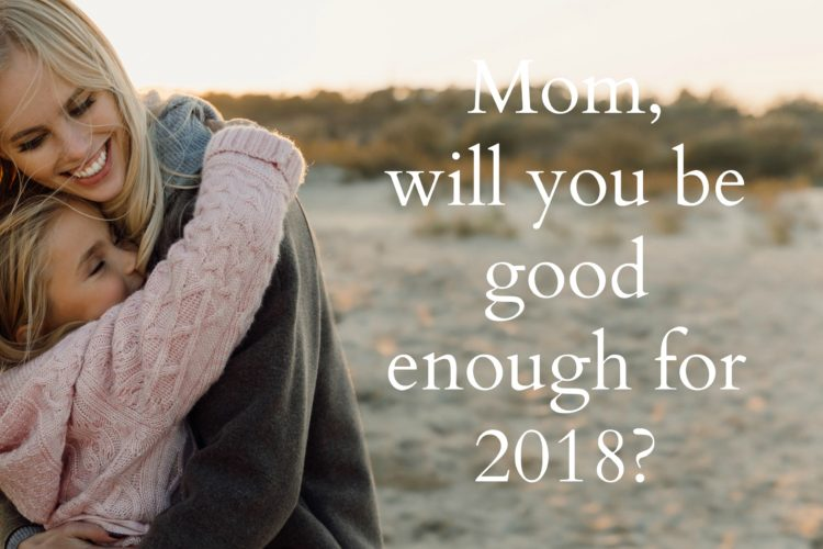 Mom will you be good enough for 2018?