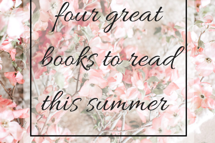 Four Great Books to Read This Summer