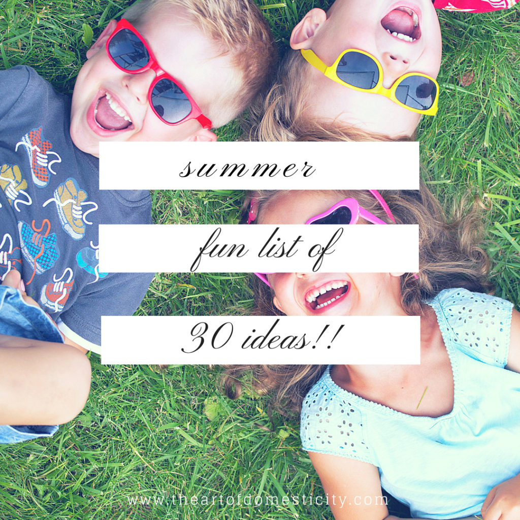 Summer is in full swing! Here is Summer Fun List of 30 ideas of activities to do with or without the kids this summer!