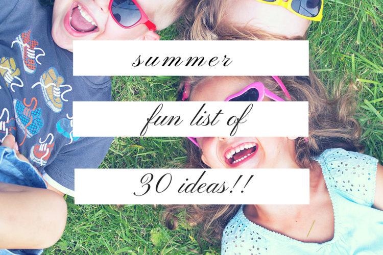 Summer Fun List of 30 Ideas!