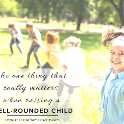 "The One Thing That Really Matters When Raising a ""Well-Rounded"" Child"