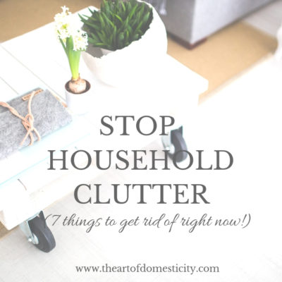 Stop Household Clutter (7 Things to Get Rid of Right Now)