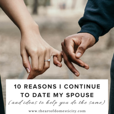 10 Reasons I Continue to Date My Spouse (and ideas to help you do the same)