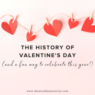 The History of Valentine's Day (and a fun way to celebrate this year!)