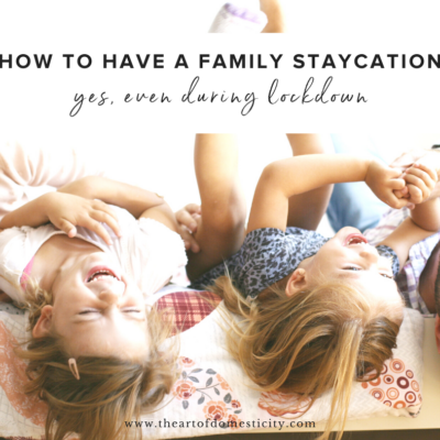 How to Have a Family Staycation (yes, even during lockdown)